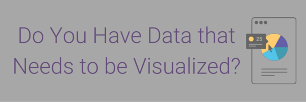 Do You Have Data that Needs to be Visualized-